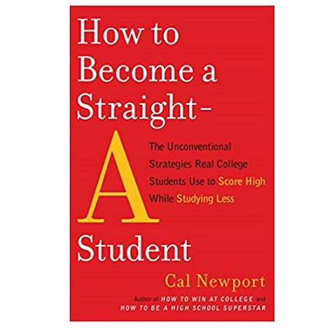 How to Become a Straight-A Student by Cal Newport PDF
