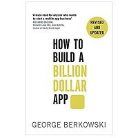 How to Build a Billion Dollar App by George Berkowski PDF