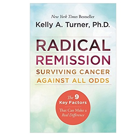 Radical Remission by Kelly A. Turner PhD PDF