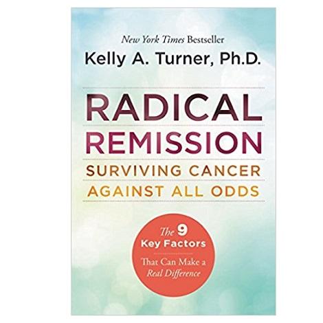 Radical Remission by Kelly A. Turner PhD PDF