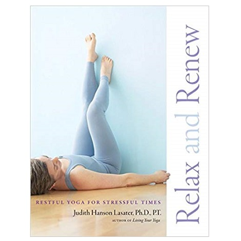 Relax and Renew by Judith Hanson Lasater PDF Download