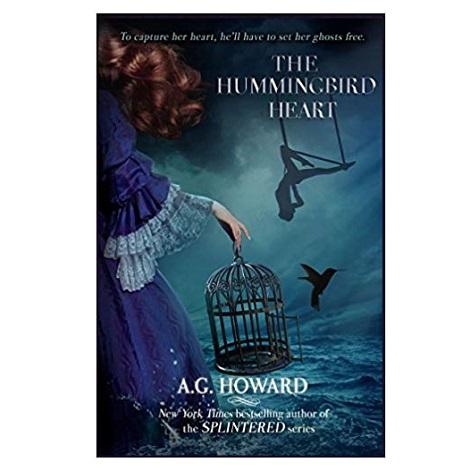 The Hummingbird Heart by A G Howard PDF