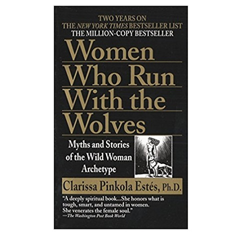 Women Who Run with the Wolves by Clarissa Pinkola Estes PDF