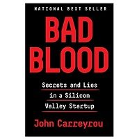 Bad Blood: Secrets and Lies in a Silicon Valley
