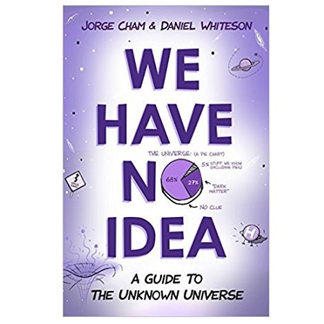 We Have No Idea by Jorge Cham PDF