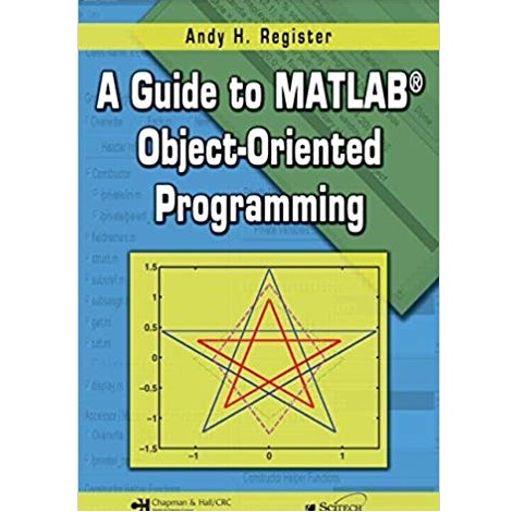 A Guide to MATLAB Object-Oriented Programming by Andy H. Register