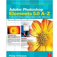 Adobe Photoshop Elements 5.0 A-Z by Philip Andrews