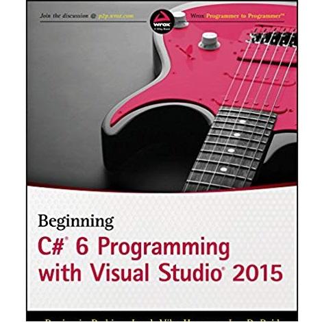 Beginning C# 6 Programming with Visual Studio 2015 by Benjamin Perkins