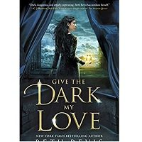 Give the Dark My Love by Beth Revis