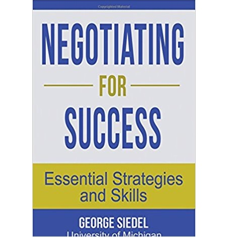 Negotiating for Success by George J. Siedel