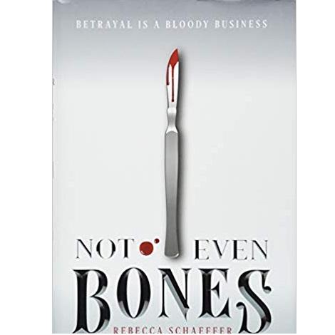 Not Even Bones by Rebecca Schaffer