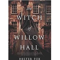 The Witch of Willow Hall by Hester Fox in