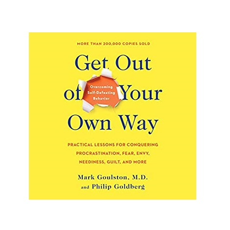 Get Out of Your Own Way by Mark Goulston