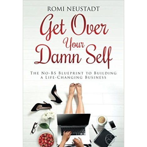 Get Over Your Damn Self by Romi Neustadt