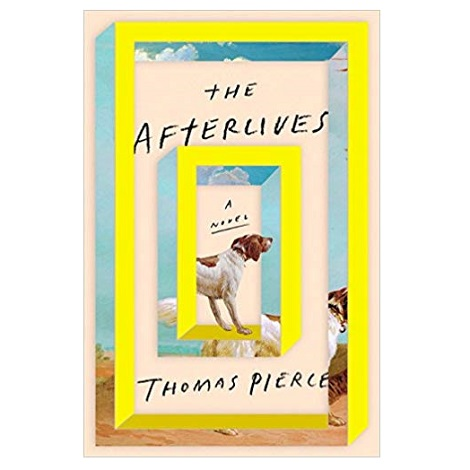 The Afterlives by Thomas Pierce PDF Download