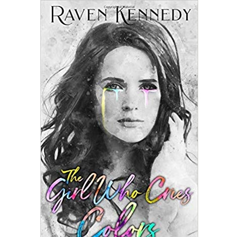 The Girl Who Cries Colors by Raven Kennedy