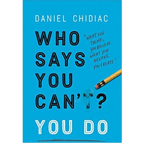 Who Says You Can't You Do by Daniel Chidiac