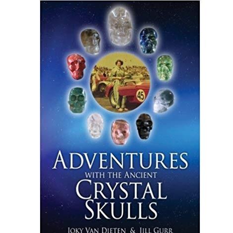 Adventures with the Ancient Crystal Skulls by Joky van Dieten