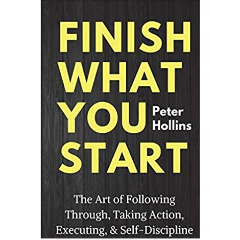 Finish What You Start by Peter Hollins