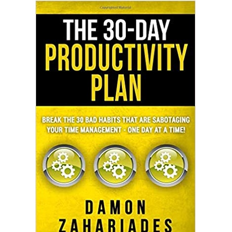 The 30-Day Productivity Plan by Damon Zahariades