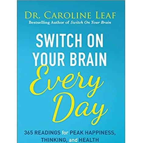 Switch On Your Brain Every Day by Dr. Caroline Leaf