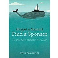 Forget a Mentor, Find a Sponsor by Sylvia Ann Hewlett