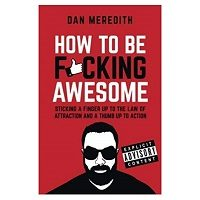 How To Be Fucking Awesome by Dan Meredith