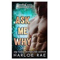 Ask Me Why by Harloe Rae