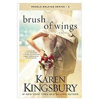 Brush of Wings by Karen Kingsbury