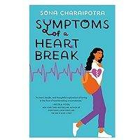 Symptoms of a Heartbreak by Sona Charaipotra