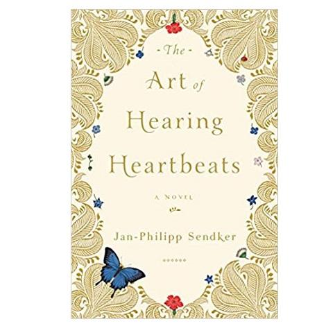 The Art of Hearing Heartbeats by Jan-Philipp Sendker