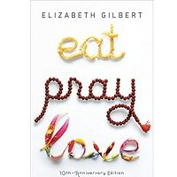 Eat Pray Love 10th-Anniversary Edition by Elizabeth Gilbert
