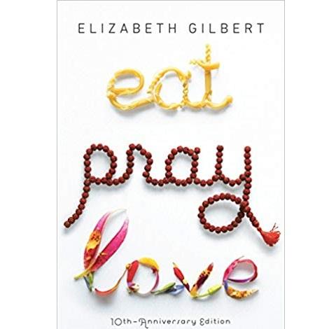 Eat Pray Love 10th-Anniversary Edition by Elizabeth Gilbert
