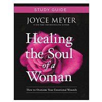 Healing the Soul of a Woman Study Guide by Joyce Meyer