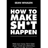 How to Make Sh*t Happen by Sean Whalen
