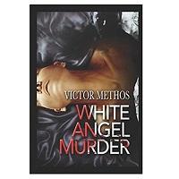 The White Angel Murder by Victor Methos