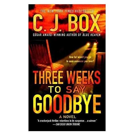 Three Weeks to Say Goodbye by C.J. Box