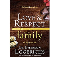 Love and Respect in the Family by Dr. Emerson Eggerichs