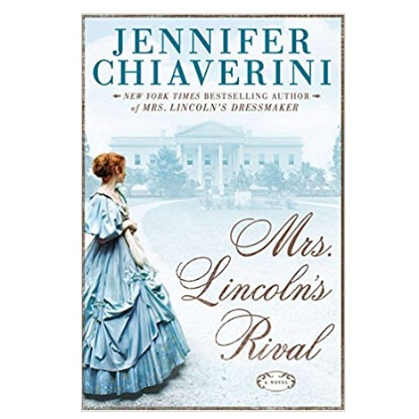 Mrs. Lincolns Rival by Jennifer Chiaverini