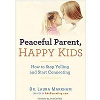 Peaceful Parent, Happy Kids by Dr. Laura Markham