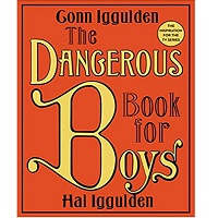 The Dangerous Book for Boys by Conn Iggulden