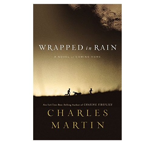 Wrapped in Rain by Charles Martin
