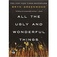 All The Ugly and Wonderful Things Book by Bryn Greenwood