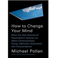 How to change your mind by Michale Pollan