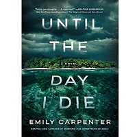 Until the Day I Die by Emily Carpenter