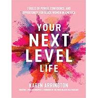 Your Next Level Life by Karen Arrington
