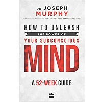 How to Unleash the Power of Your Subconscious Mind by Dr Joseph Murphy