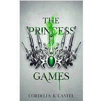 The Princess Games by Cordelia K Castel