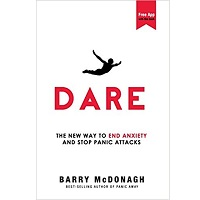 Dare The New Way to End Anxiety and Stop Panic Attacks by Barry McDonagh