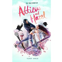 The True Story of Atticus and Hazel by Fisher Amelie